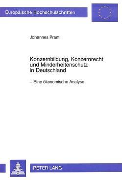 Konzernbildung, Konzernrecht und Minderheitenschutz in Deutschland von Prantl,  Johannes