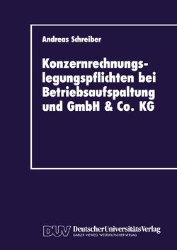 Konzernrechnungslegungspflichten bei Betriebsaufspaltung und GmbH & Co. KG von Schreiber,  Andreas
