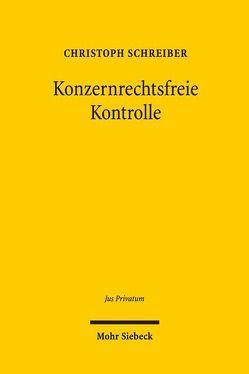 Konzernrechtsfreie Kontrolle von Schreiber,  Christoph