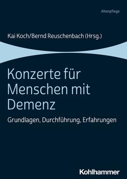 Konzerte für Menschen mit Demenz von Koch,  Kai, Reuschenbach,  Bernd, von Leliwa,  Elisabeth