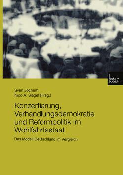 Konzertierung, Verhandlungsdemokratie und Reformpolitik im Wohlfahrtsstaat von Jochem,  Sven, Siegel,  Nico A.