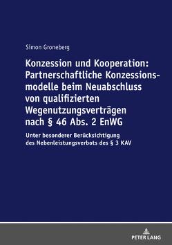 Konzession und Kooperation: Partnerschaftliche Konzessionsmodelle beim Neuabschluss von qualifizierten Wegenutzungsverträgen nach § 46 Abs. 2 EnWG von Groneberg,  Simon