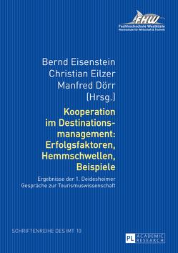 Kooperation im Destinationsmanagement: Erfolgsfaktoren, Hemmschwellen, Beispiele von Dörr,  Manfred, Eilzer,  Christian, Eisenstein,  Bernd