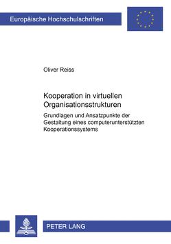 Kooperation in virtuellen Organisationsstrukturen von Reiss,  Oliver