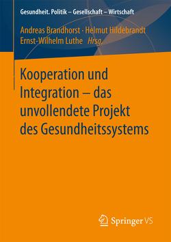 Kooperation und Integration – das unvollendete Projekt des Gesundheitssystems von Brandhorst,  Andreas, Hildebrandt,  Helmut, Luthe,  Ernst-Wilhelm