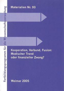 Kooperation, Verbund, Fusion: Modischer Trend oder finanzieller Zwang? von Gaethgens,  Peter, Hüttle,  Reinhard, Mürner,  Peter