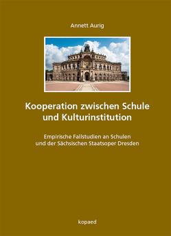 Kooperation zwischen Schule und Kulturinstitution von Aurig,  Annett