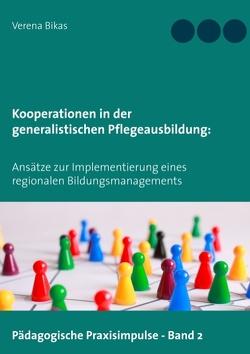Kooperationen in der generalistischen Pflegeausbildung: von Bikas,  Verena