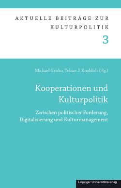 Kooperationen und Kulturpolitik von Grisko,  Michael, Knoblich,  Tobias J.