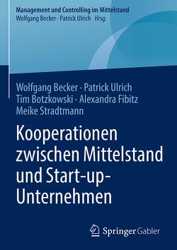Kooperationen zwischen Mittelstand und Start-up-Unternehmen von Becker,  Wolfgang, Botzkowski,  Tim, Fibitz,  Alexandra, Stradtmann,  Meike, Ulrich,  Patrick