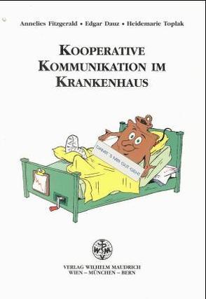 Kooperative Kommunikation im Krankenhaus von Dauz,  Edgar, Fitzgerald,  Annelies, Toplak,  Heidemarie
