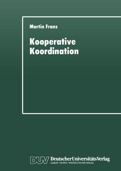 Kooperative Koordination von Franz,  Martin