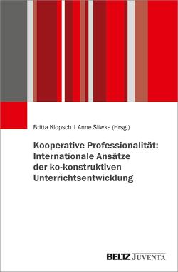 Kooperative Professionalität: Internationale Ansätze der ko-konstruktiven Unterrichtsentwicklung von Klopsch,  Britta, Sliwka,  Anne