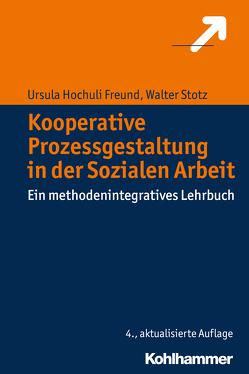 Kooperative Prozessgestaltung in der Sozialen Arbeit von Hochuli Freund,  Ursula, Stotz,  Walter
