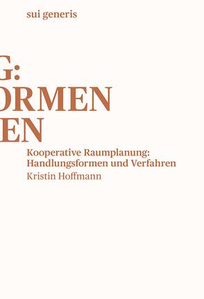 Kooperative Raumplanung: Handlungsformen und Verfahren von Hoffmann,  Kristin