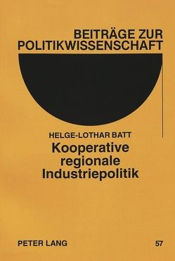 Kooperative regionale Industriepolitik von Batt,  Helge-Lothar