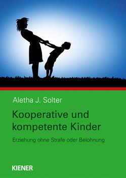 Kooperative und kompetente Kinder von Solter,  Aletha