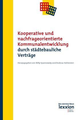 Kooperative und nachfrageorientierte Kommunalentwicklung durch städtebauliche Verträge von Hofmeister,  Andreas, Spannowsky,  Willy