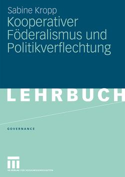 Kooperativer Föderalismus und Politikverflechtung von Kropp,  Sabine