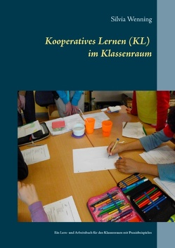 Kooperatives Lernen im Klassenraum von Wenning,  Silvia