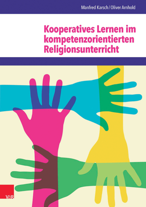 Kooperatives Lernen im kompetenzorientierten Religionsunterricht von Arnhold,  Oliver, Karsch,  Manfred