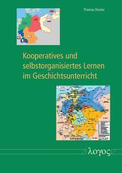 Kooperatives und selbstorganisiertes Lernen im Geschichtsunterricht von Diester,  Thomas