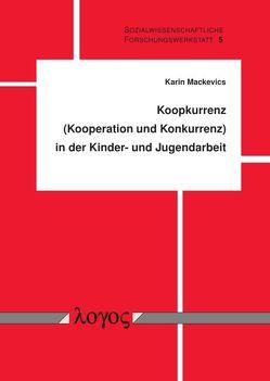 Koopkurrenz (Kooperation und Konkurrenz) in der Kinder- und Jugendarbeit von Mackevics,  Karin
