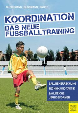 Koordination – Das neue Fußballtraining von Buschmann,  Jürgen, Bussmann,  Hubertus, Pabst,  Klaus
