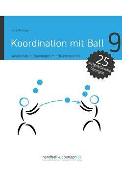 Koordination mit Ball – Koordinative Grundlagen mit Ball trainieren von Madinger,  Jörg