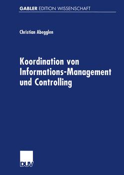 Koordination von Informations-Management und Controlling von Abegglen,  Christian