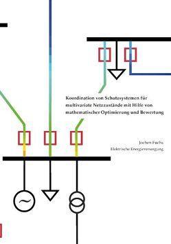 Koordination von Schutzsystemen für multivariate Netzzustände mit Hilfe von mathematischer Optimierung und Bewertung von Fuchs,  Jochen