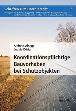 Koordinationspflichtige Bauvorhaben bei Schutzobjekten von Abegg,  Andreas, Dörig,  Leonie
