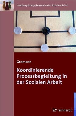 Koordinierende Prozessbegleitung in der Sozialen Arbeit von Gromann,  Petra