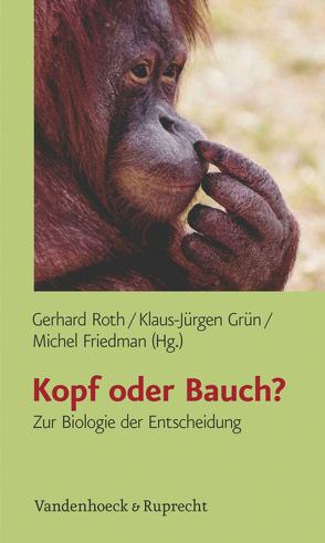 Kopf oder Bauch? von Friedman,  Michel, Grün,  Klaus-Jürgen, Roth,  Gerhard