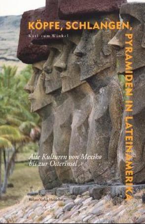 Köpfe, Schlangen, Pyramiden in Lateinamerika von ZumWinkel,  Karl