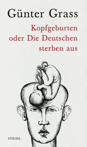 Kopfgeburten oder Die Deutschen sterben aus von Grass,  Günter