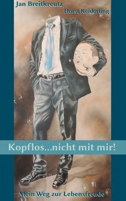 Kopflos … nicht mit mir! von Breitkreutz,  Jan, Keiderling,  Horst