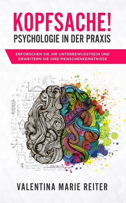 Kopfsache! – Psychologie in der Praxis von Reiter,  Valentina Marie