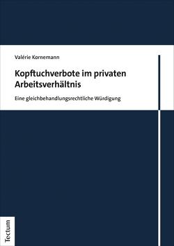 Kopftuchverbote im privaten Arbeitsverhältnis von Kornemann,  Valérie