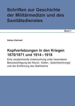 Kopfverletzungen in den Kriegen 1870/71 und 1914 – 18 von Zielinski,  Stefan
