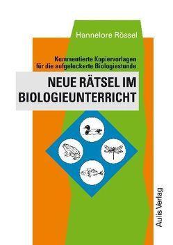 Kopiervorlagen Biologie / Neue Rätsel im Biologieunterricht von Rössel,  Hannelore