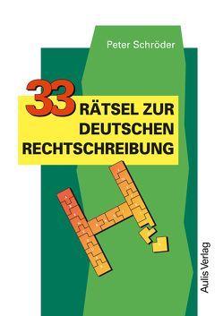 Kopiervorlagen Deutsch / 33 Rätsel zur deutschen Rechtschreibung von Schroeder,  Peter