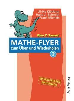 Kopiervorlagen Mathematik / Dino T. Saurus Mathe-Flyer 3 zum Üben und Wiederholen von Klöckner,  Ulrike, Michels,  Frank, Schmidt,  Hans-J.