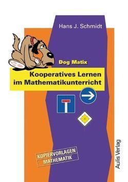 Kopiervorlagen Mathematik / Dog Matix Kooperatives Lernen im Mathamatikunterricht von Schmidt,  Hans-J.