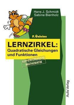Kopiervorlagen Mathematik / F. Üxleins Lernzirkel: Quadratische Gleichungen und Funktionen von Bienholz,  Sabine, Schmidt,  Hans-J.
