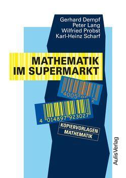 Kopiervorlagen Mathematik / Mathematik im Supermarkt von Dempf,  Gerhard, Lang,  Peter, Probst,  Wilfried, Scharf,  Karl H