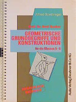 Kopiervorlagen Mathematik / Prof. Dr. Axel Zucker Geometrische Grundbegriffe und Konstruktionen für die Klassen 5 – 8. von Spettnagel,  Alfred