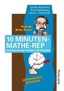 Kopiervorlagen Mathematik / Prof. Dr. Brain Teaser 10 Minuten Mathe-Rep von Kaldewey,  Kurt, Klöckner,  Ulrike, Schmidt,  Hans-J.