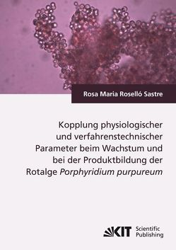 Kopplung physiologischer und verfahrenstechnischer Parameter beim Wachstum und bei der Produktbildung der Rotalge Porphyridium purpureum von Roselló Sastre,  Rosa M