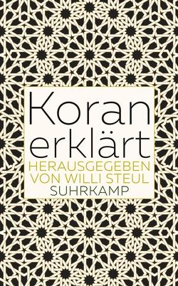 Koran erklärt von Steul,  Willi